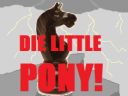 Die Little Pony!